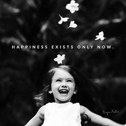 happiness exist only now